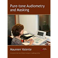 Pure-Tone Audiometry and Masking (Core Clinical Concepts in Audiology)