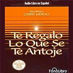 Te Regalo Lo Que Se Te Antoje [Your Heart's Desire]   Conny Mendez
