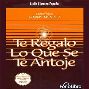 Te Regalo Lo Que Se Te Antoje [Your Heart's Desire] Audiobook