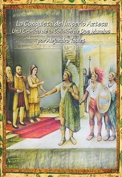 La Conquista del Imperio Azteca (Spanish Edition)