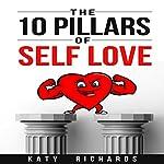Self Love: The 10 Pillars of Self Love | Katy Richards