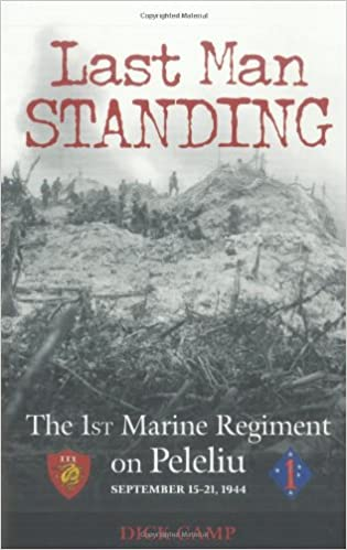 Last Man Standing: The 1st Marine Regiment on Peleliu, September 15-21, 1944, Camp, Dick