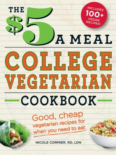 The $5 a Meal College Vegetarian Cookbook: Good, Cheap Vegetarian Recipes for When You Need to Eat (Everything Books) by Nicole Cormier