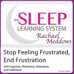 Stop Feeling Frustrated, End Frustration: Hypnosis, Meditation, and Subliminal