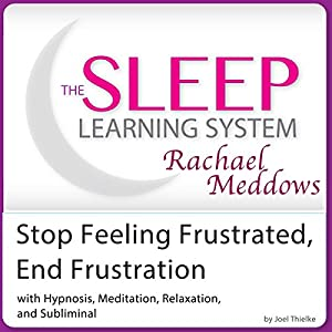 Stop Feeling Frustrated, End Frustration: Hypnosis, Meditation, and Subliminal Audiobook