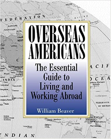 Book Overseas Americans: The Essential Guide To Living And Working Abroad by William Beaver (2001-07-01)
