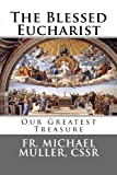 img - for The Blessed Eucharist: Our Greatest Treasure book / textbook / text book