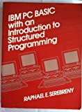 IBM-PC BASIC with An Introduction to Structured Programming, Raphael E. Serebreny, 0134495470