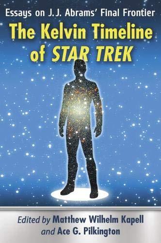 The Kelvin Timeline of Star Trek: Essays on J.J. Abrams' Final Frontier