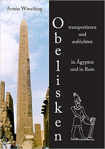 Obelisken Transportieren Und Aufrichten In Agypten Und In Rom 3
