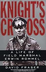 Knight's Cross : A Life of Field Marshal Erwin Rommel