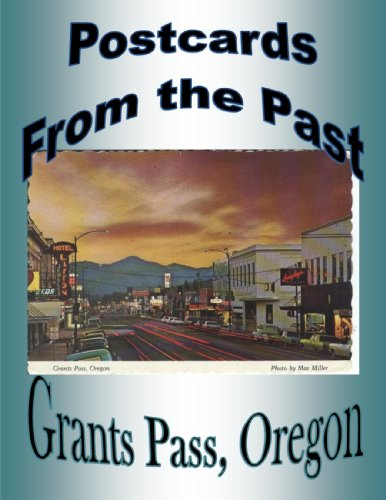 Postcards From the Past - Grants Pass, Oregon (Postcards From The Past)