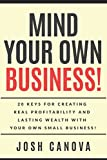 img - for MIND YOUR OWN BUSINESS!: 20 Keys For Creating Real Profitability And Lasting Wealth With Your Own Business! book / textbook / text book