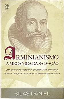 Arminianismo. A Mecânica da Salvação
