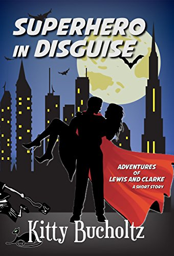 Superhero Kitty (Superhero in Disguise: An Adventures of Lewis and Clarke short story)
