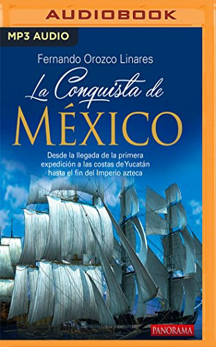La Conquista de México: Desde la llegada de la primera expedición a las costas de Yucatán hasta el fin del imperio Azteca (Spanish Edition) by Audible Studios on Brilliance Audio