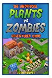The Unofficial Plants vs Zombies Adventures Guide, Josh Abbott, 1493573934