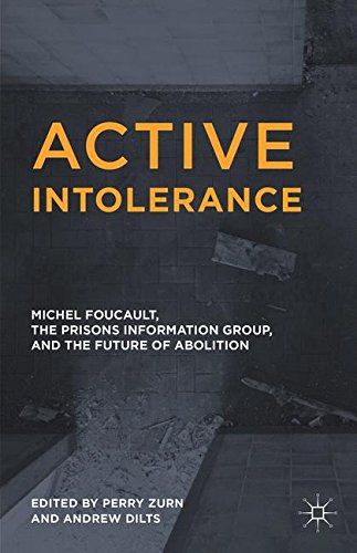 Active Intolerance: Michel Foucault, the Prisons Information Group, and the Future of Abolition