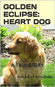 GOLDEN ECLIPSE: HEART DOG --- A True Story