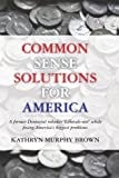 Common Sense Solutions for America, Kathryn Brown, 1453842713