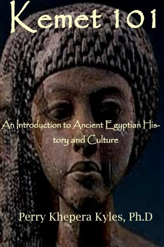 Read Online Kemet 101: An Introduction to Ancient Egyptian History and Culture pdf epub