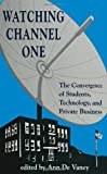 Watching Channel One : The Convergence of Students, Technology, and Private Business, , 0791419487