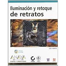 Iluminacion y retoque de retratos (DISENO Y CREATIVIDAD) (Spanish Edition)