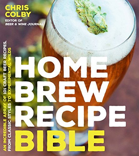 Home Brew Recipe Bible: An Incredible Array of 101 Craft Beer Recipes, From Classic Styles to Experimental Wilds ()