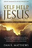 Self Help Jesus: Creating Abundance by Applying Spiritual Laws