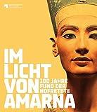 Im Licht von Amarna: 100 Jahre Fund der Nofretete