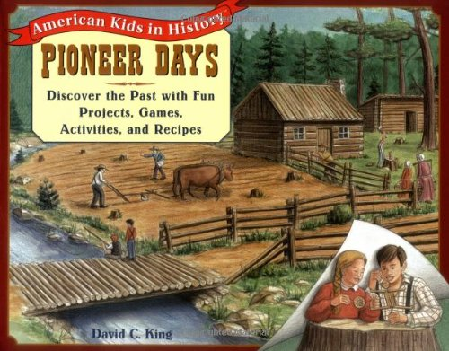 Pioneer Days: Discover the Past with Fun Projects, Games, Activities, and Recipes