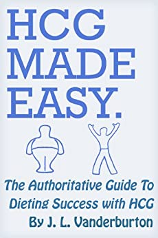 HCG Made Easy: The Authoritative Guide To Dieting Success With HCG by [Vanderburton, J. L. ]