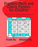 Frankho Math and Chess Puzzles for Children, Amanda Ho and Frank Ho, 1461096006
