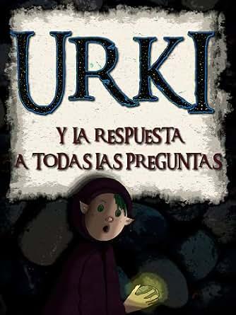 Urki y la respuesta a todas las preguntas (Spanish Edition