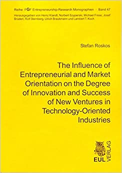 The Influence of Entrepreneurial and Market Orientation on the Degree of Innovation and Success of New Ventures in Technology-Oriented Industries (Livre en allemand)
