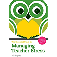 The Essential Guide to Managing Teacher Stress: Practical Skills for Teachers (The Essential Guides)