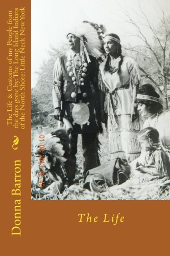 The Life & Customs of my People from the days gone by: The Long Island Indians of the North Shore: Little Neck New York: The Life