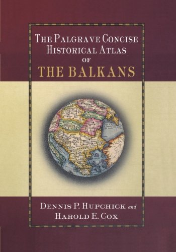 The Palgrave Concise Historical Atlas of the Balkans...