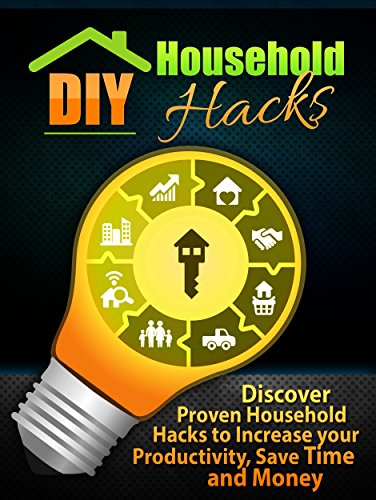 DIY Household Hacks: Discover Proven Household Hacks to  Increase  your Productivity, Save Time and Money (Diy Projects, Home improvement, Diy,) by [Brandon, Nichole]