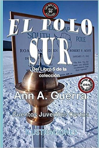 El Polo Sur: Cuento No. 60: Volume 60 Los MIL y un DIAS: Cuentos Juveniles Cortos: Libro 5: Amazon.es: Ms. Ann A. Guerra, Mr. Daniel Guerra: Libros