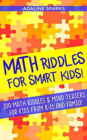 Math Riddles For Smart Kids!: 300 Math Riddles For Kids From 8 To 11 And Family (Riddles For Kids! Book 2) (English Edition) eBook: Sparks, Adaline: Amazon.es: Tienda Kindle