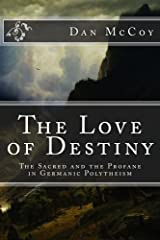 The Love of Destiny: the Sacred and the Profane in Germanic Polytheism Paperback
