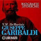 Giuseppe Garibaldi. Biografie Storiche   Livre audio Auteur(s) : V. M. De Marinis Narrateur(s) : Marcello Pozza, Giancarlo De Angeli