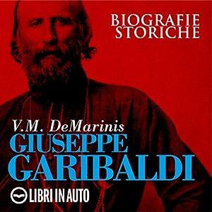 Giuseppe Garibaldi. Biografie Storiche Hörbuch