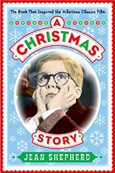 A Christmas Story: The Book That Inspired the Hilarious Classic Film by [Shepherd, Jean]