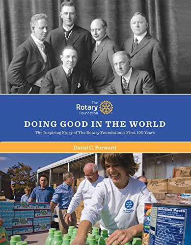 Doing Good in the World: The Inspiring Story of The Rotary Foundation's First 100 Years