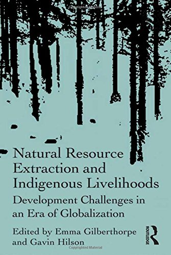 [Best] Natural Resource Extraction and Indigenous Livelihoods: Development Challenges in an Era of Globaliz [T.X.T]