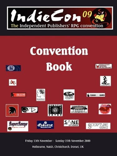 IndieCon 09 Conbook: Friday 13th November - Sunday 15th November 2009: The Independent Publishers' RPG and Gaming Convention pdf epub