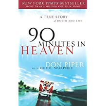 90 Minutes in Heaven: A True Story of Death and Life by Don Piper (2004-09-01)
