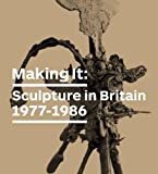 Making It: Sculpture in Britain 1977–1986